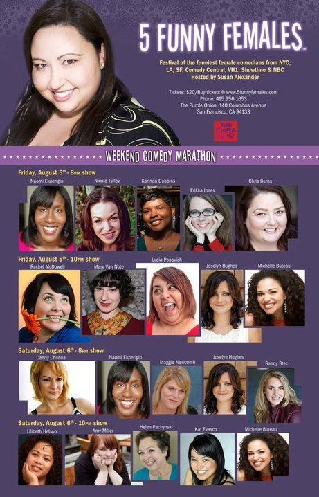8/5-6 5 Funny Females Tour @ The Purple Onion. 140 Columbus Ave. SF. 4 Shows. 2 Nights. $20. Featuring Naomi Ekperigin, Mary Van Note, Michelle Buteau, Karinda Dobbins, Joselyn Hughes and more. Hosted by Susan Alexander. More Information: Here.