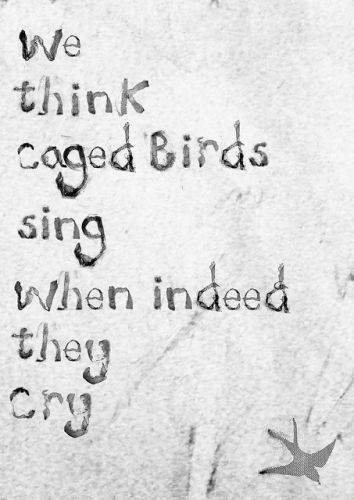 "t0xic-kids:  ""now i know why the caged bird sings."""