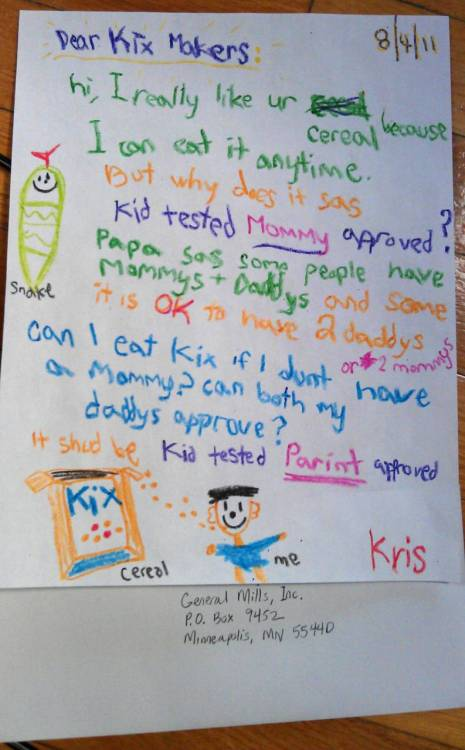 A kid's letter to Kellogg's ( gay .org.uk)  GIVE KRIS ALL THE AWARDS also I like the random snake  ^    I think that's the most adorable thing I've ever read.  OMG, so cute. and the fat snake.  My heart.  My creys  omg
