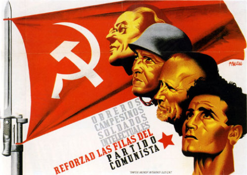"fuckyeahmarxismleninism:  Spanish Civil War poster: ""Workers, Peasants, Soldiers, Intellectuals - Strengthen the Ranks of the Communist Party"""