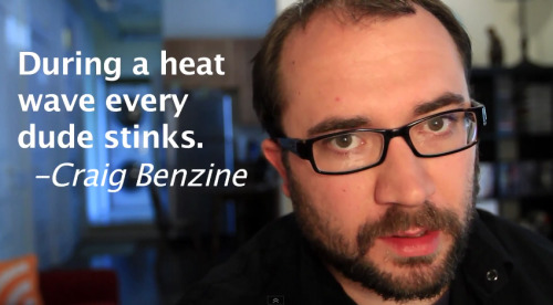"""During a heat wave every dude stinks."" - Craig Benzine  Watch this quote in action! Heat Wave"