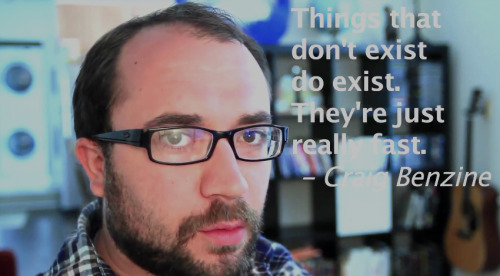 """Things that don't exist do exist. They're just really fast."" - Craig Benzine  Watch this quote in action! Competition 101"