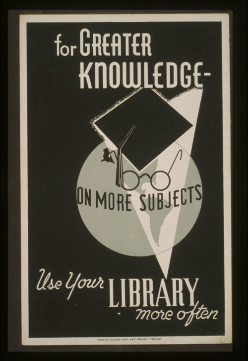 my-ear-trumpet:  For greater knowledge on more subjects use your library more often Chicago : Illinois WPA Art Project, [between 1936 and 1941]