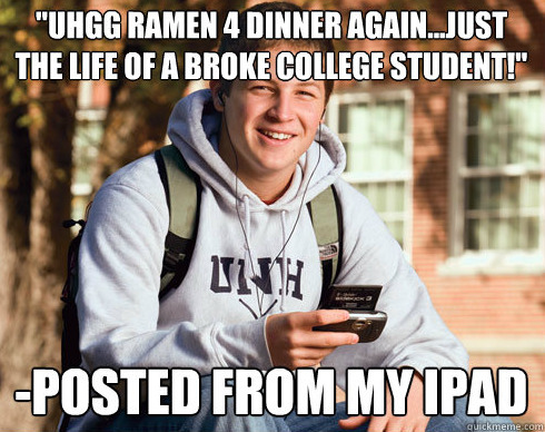 "Oh my, this is accurate…so many kids saying they're ""broke"" when their parents are paying their full tuition…just irks me. (afternoonsnoozebutton)"