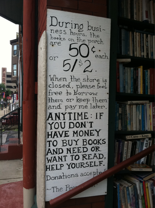 thethrillofaspin:  hipsters-in-space:  I found this sweet message outside of a small bookstore in Wheeling, West Virginia.   See this is nice and giving and more people should be like this! like colleges.