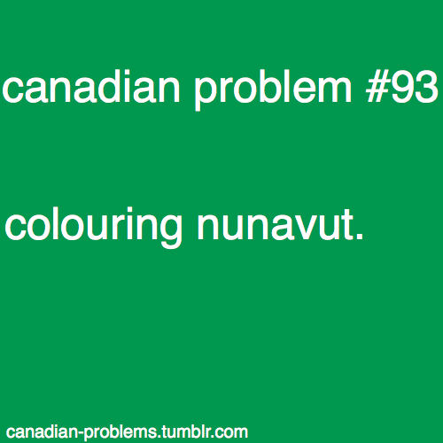 canadian-problems:  submitted by iamthegoddamnbatman and -tamia