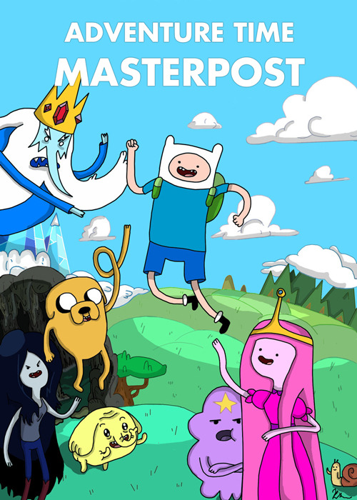 acciocinnabun:        ADVENTURE TIME MASTERPOST Adventure Time (aka Adventure Time with Finn and Jake) is an animated television series. The series focuses on the surreal adventures undertaken by two best friends, Finn the human boy and Jake the dog with magical powers, who dwell in the Land of Ooo.      Theme Song: DOWNLOADHeath's Cover: DOWNLOAD           PILOT - DOWNLOAD / WATCH1a - Slumber Party Panic: DOWNLOAD / WATCH 1b - Trouble in Lumpy Space: DOWNLOAD / WATCH2a - Prisoners of Love: DOWNLOAD / WATCH2b - Tree Trunks: DOWNLOAD / WATCH3a - The Enchiridion!: DOWNLOAD / WATCH3b - The Jiggler: DOWNLOAD / WATCH4a - Ricardio the Heart Guy: DOWNLOAD / WATCH4b - Business Time: DOWNLOAD / WATCH5a - My Two Favorite People: DOWNLOAD / WATCH5b - Boom Boom Mountain: DOWNLOAD / WATCH6a - Wizard: DOWNLOAD / WATCH6b - Evicted!: DOWNLOAD / WATCH7a - City of Thieves: DOWNLOAD / WATCH7b - The Witch's Garden: DOWNLOAD / WATCH8a - What Is Life?: DOWNLOAD / WATCH8b - Ocean of Fear: DOWNLOAD / WATCH9a - When Wedding Bells Thaw: DOWNLOAD / WATCH9b - Freak City: DOWNLOAD / WATCH10a - Henchman: DOWNLOAD / WATCH10b - Dungeon: DOWNLOAD / WATCH11a - The Duke: DOWNLOAD / WATCH11b - Donny: DOWNLOAD / WATCH12a - Rainy Day Daydream: DOWNLOAD / WATCH12b - What Have You Done: DOWNLOAD / WATCH13a - His Hero: DOWNLOAD / WATCH13b - Gut Grinder: DOWNLOAD / WATCH14a - It Came From the Nightosphere: DOWNLOAD / WATCH14b - The Eyes: DOWNLOAD / WATCH15a - Loyalty to the King: DOWNLOAD / WATCH15b - Blood Under the Skin: DOWNLOAD / WATCH16a - Storytelling: DOWNLOAD / WATCH16b - Slow Love: DOWNLOAD / WATCH17a - Power Animal: DOWNLOAD / WATCH17b - Crystals Have Power: DOWNLOAD / WATCH18a - The Other Tarts: DOWNLOAD / WATCH18b - To Cut a Woman's Hair: DOWNLOAD / WATCH19a - The Chamber of Frozen Blades: DOWNLOAD / WATCH19b - Her Parents: DOWNLOAD / WATCH20a - The Pods: DOWNLOAD / WATCH20b - The Silent King: DOWNLOAD / WATCH21a - The Real You: DOWNLOAD / WATCH21b - Guardians of Sunshine: DOWNLOAD / WATCH22a - Death in Bloom: DOWNLOAD / WATCH22b - Susan Strong: DOWNLOAD / WATCH23a - Mystery Train: DOWNLOAD / WATCH23b - Go with Me: DOWNLOAD / WATCH24a - Belly of the Beast: DOWNLOAD / WATCH24b - The Limit: DOWNLOAD / WATCH25a - Videomakers: DOWNLOAD / WATCH25b - Heat Signature: DOWNLOAD / WATCH26a - Mortal Folly: DOWNLOAD / WATCH26b - Mortal Recoil: DOWNLOAD / WATCH27a - Conquest of Cuteness: DOWNLOAD / WATCH27b - Morituri te Salutamus: DOWNLOAD / WATCH28a - Memory of a Memory: DOWNLOAD / WATCH28b - Hitman: DOWNLOAD / WATCH29a - Too Young: DOWNLOAD / WATCH29b - The Monster: DOWNLOAD / WATCH31a - Adventure Time with Fiona and Cake: WATCH  NO, THIS IS ALL OF IT. THANK YOU, CRYSTAL.