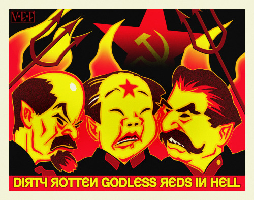 Dirty Rotten Godless Reds In Hell It occurred to me, a while back, that I have created very little Communist propaganda.  As I am a fierce anti-Communist, this is perhaps not surprising. All the same, I thought I would have a try at anti-Communist propaganda. Here are Lenin, Mao and Stalin newly arrived at their eternal abode and none too pleased about it. Marx was in the picture for a while, but he stepped out to find a bathroom. He's going to be really annoyed when he learns that there aren't any bathrooms in Hell. Did you know that Che Guevara liked to shoot pregnant women in the stomach? Just wondering.