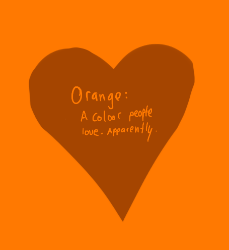 zeekayart:  say one bad thing about the colour orange and the whole internet flings poo at you AHAHHA okay guys, it was a joke 8D  YAYYYYYYYYYYY!!!!!!!