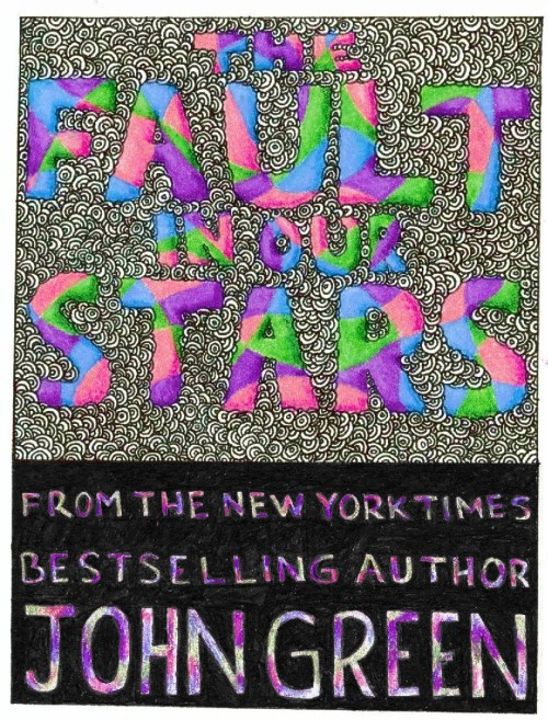 The very talented John Green recently wrote a book called The Fault in our Stars. It comes out on the tenth of January next year. The cover for the novel hasn't been released yet, so fans have been creating their own. Since I'm no good with computer art I decided to draw mine. If you're interested, you can pre-order the book here. Every single pre-ordered copy will be signed. No matter what.