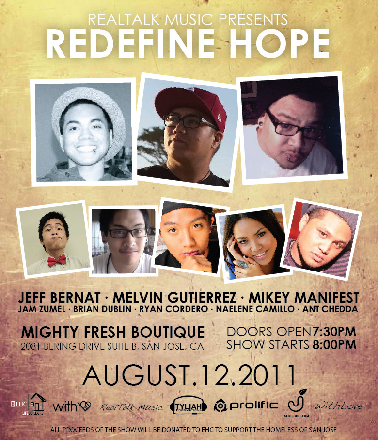 doitwithheart:  RealTalkMusic presents to you REDEFINEHOPE August.12.2011, at the Mighty Fresh Boutique. Doors open at 7:30pm Show starts at 8:00pm ALL AGES EVENT  Hello from beyond y'all! It's Jam, from the WithHeart Fam, and we're stoked to announce that we are helping out with an event thrown by our new good homieChris Zabala & the EHC Lifebuilders to help support the survivors on the streets who have been hit hard by rough times. We not only want to hold a benefit concert to fund them, but we want to offer a night where we can all bond over the common concept of feelgoodmusic/positivity to better help everyone understand just what our friends left out on the streets are truely going through. What a better way to celebrate Chris Zabala & Vienna Benigno 's birthdays than to hold a night of music, food, & awareness with profits going towards the EHC Lifebuilders fund?  Performances by : Jeff Bernat ; Melvin Gutierrez ; Mikey Manifest ;Jam Zumel ; Brian Dublin ;  Ryan Cordero ; Naelene Camillo **MEET & GREET AFTER PERFORMANCES Food Provided By : MoGo's food truck ; WoW! food truck  **Our newest WITHHEART Tshirts will be sold at the event, and we will also have our very own merch table! There will also be some surprises only known to those who go to the event, so please RSVP on the facebook page and let us know if you're coming (= UPDATE! We've added one new artist to the Line-up!  Ant Chedda of ANAk! antchedda.bandcamp.com For more information on the event & EHC LIFEBUILDERS, visit thefacebookeventpage.  Right on to whoever picked my Zoolander pic for the flyer LMAO.. S/o to the good folks of RealTalkMusic for adding me to the line up and everybody that's about to be there! Check out the album and DL for the FREE @ www.antchedda.com . I'll have hard copies on Friday!! HOWLAH!! See ya'll there!! -Ant
