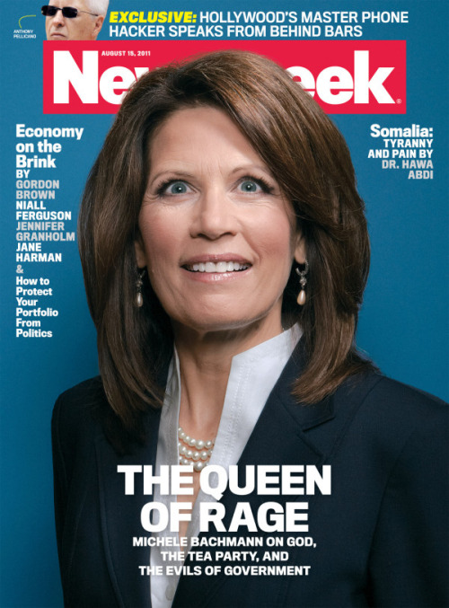 HOLY FUCK MICHELE BACHMANN IS GOING TO EAT ME Yes, that really is the real cover of this week's Newsweek. Yes, that is absolute crazy in them thar eyes. This woman wants to be the next president of the United States, yet anyone across the globe, whether they know who she is or not can clearly see that she's several fries short of a Happy Meal. Via