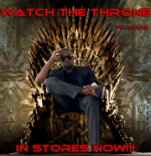 "So last night Yeezy and Jay-z released ""Watch the Throne"" on iTunes. Just a friendly reminder to check it out from your neighborhood Kanye enthusiast. In all seriousness, tho, I'd rather have 'Ye sit on the Iron Throne than Dany, amirite or amirite?? Imagine this ill mf on a dragon."