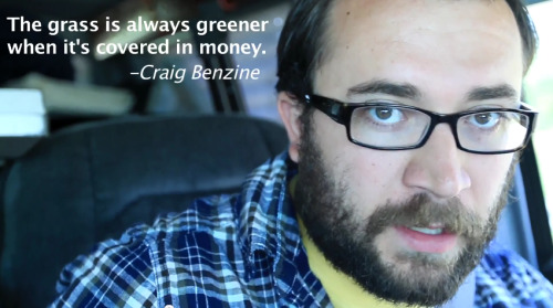 """The grass is always greener when it's covered in money."" - Craig Benzine  Watch this quote in action! The Other Side of the Van"