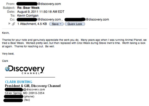 kevincorrigan:  The president of The Discovery Channel responded! He said they'll look into it, and I think that's the best we could hope for. Thanks everyone for reading my article and signing the petition. Maybe this time next year we'll be watching Bear Week.  Thanks to everyone who helped! This is awesome.
