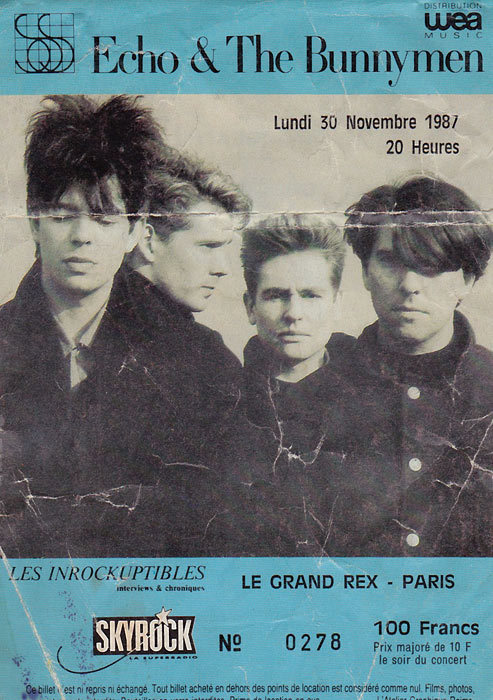 Scan of my ticket for the: Echo & the Bunnymen's concert in Paris in November 1987. I don't have a very precise reminder of this concert (well it was 24 years ago) just that it was a magical one taking place in a famous old & huge cinema in Paris. There was something magnetic when this band was on stage (I saw them twice+once McCulloch in solo). Ian's big charisma, charm and great voice, Will Sergeant's talent and shyness at the same time. Echo was not my favourite band, but some of their songs are just magical, so 80's, not really New Wave, not Pop and not so much Rock, just Echo & the Bunnymen, still a big influence for actual bands.