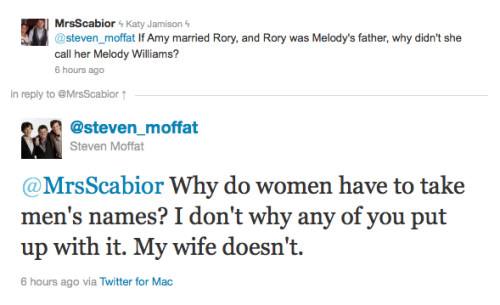 doctorwho:  If Amy married Rory, and Rory was Melody's father, why didn't she call her Melody Williams?   Doctor: Amelia, from now on I will be leaving the kissing duties to the brand new… Mr. Pond.Rory: No! I'm not Mr. Pond. That's not how it works.Doctor: Yeah it is.Rory: Yeah, it is.   Absolutely. I respect a woman's decision to take her husband's name as equally as I respect her decision not to: it's a personal thing, and we shouldn't judge women for their decision. I'm so glad to see Amy not only keeping her name, but giving Melody and Rory her surname too. And it's true, Melody Williams is a Geography teacher's name.