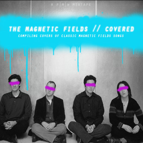 * (originally posted @ PerfectMidnightWorld)  THE MAGNETIC FIELDS // COVERED Here you will find a collection of covers from the catalog of The Magnetic Fields, as performed by indie bands over the past decade. I have actually had this sitting around for a few months and had forgotten that it was never posted, but lo and behold, I found it and figured it was time. This is a bit smaller than the previous Covered Mixtapes, but that's all right because there is not a sore recording in the bunch.  So, without further ado, here's a collection of songs originally performed by The Magnetic Fields as re-interpreted by artists over the years.  PLAYLIST: (click on the band name for more info on the artists) The Shins - Strange Powers Superchunk - 100,000 Fireflies Arcade Fire - Born on a Train Ben Gibbard - I Don't Want To Get Over You Tracey Thorn & Jens Lekman - Yeah! Oh Yeah! Portastatic - Josephine Bright Eyes - Papa Was a Rodeo Bodies of Water - I Don't Believe in the Sun The Divine Comedy - Love is Lighter than Air The Antlers - Nothing Matters When We're Dancing Woodpigeon - Asleep and Dreaming Kings of Convenience - The Luckiest Guy on the Lower East Side Lush - I Have the Moon Now it's Overhead - The Book of Love !!! - Take Ecstacy With Me (download)  THE MAGNETIC FIELDS // COVERED   (mediafire) or STREAM OVER AT 8TRACKS PLEASE SUPPORT THE ARTISTS THAT YOU FIND AND ENJOY. BUY THEIR MUSIC, MERCHANDISE AND TICKETS TO SEE THEIR SHOWS. ARTIST SUPPORT IS THE ONLY PURPOSE IN DOING THIS BLOG.