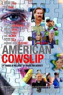 American Cowslip Really good movie. I know the cover makes it look like some shitty drama or even an action movie, but it isn't at all. Its one of those quirky, romantic drug movies, but it isn't dramatic or serious at all. Really funny, silly, romantic, heartwarming. I can't explain. It's just really good. A must-see for any indie, cult, or quirky movie fan.