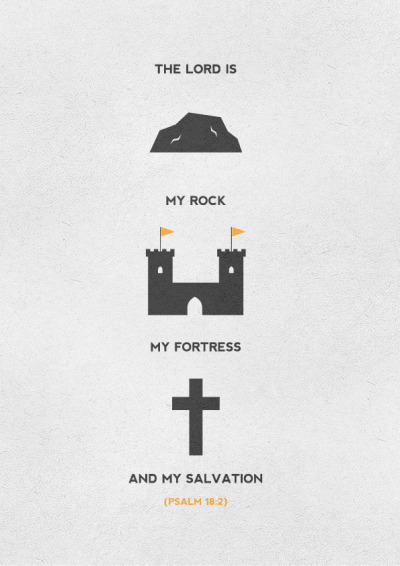 typographicverses:  The LORD is my rock, my fortress and my salvation. Psalm 18:2.