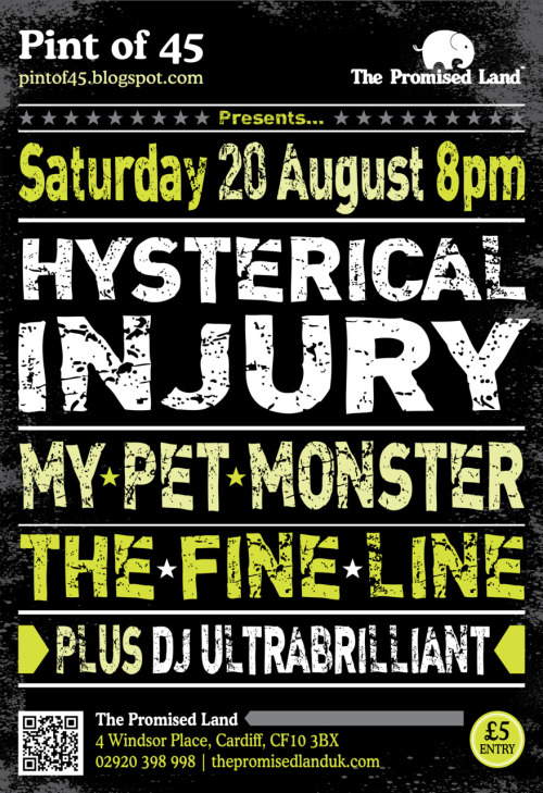 Pint of 45 presents Hysterical Injury + My Pet Monster + The Fine Line at The Promised Land, 4 Windsor Place, Cardiff on Saturday 20 August. Design by Kirsty Lyons.