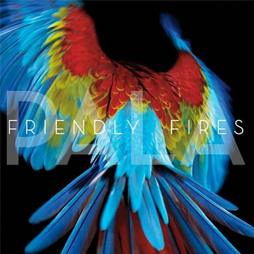 friendly fires. pala.