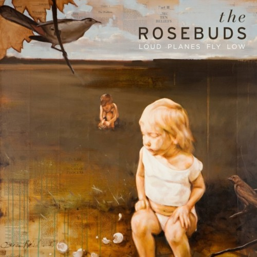 the rosebuds. loud planes fly low.