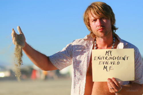 landlore:  Q. Why Do You Do What You Do? A. My environment evolved me [photo by Tony Deifell, CC BY-NC-SA 2.0]