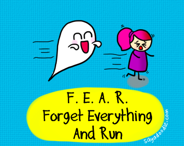 sayadoodle:  F. E. A. R. = Forget Everything And Run :D