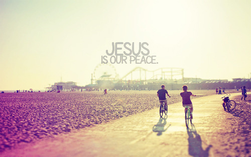 """Jesus is our peace."""