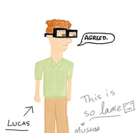 Guys, meet Lucas. Since i've found i'm not good at drawing chibi's, i'm going to draw my own cartoon-style characters in my shomics, and Lucas maybe part of the cast. A loooong time ago, when i was doing linear equations, i was bored and started drawing two squares which i thought looked like glasses, and thats how i came up with a character. I just randomly named him Lucas at the last minute. And NO, he is not a mockery of Geeks, but rather, (i hope will be) a symbol of pride [O_O]