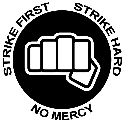 strike first, strike hard, no mercy I realized that if you turned the fist vertically it could be the logo for my school, especially with that motto…. (reminded thanks to Fauxgo). Maybe tonight I'll teach some students to sweep the leg…