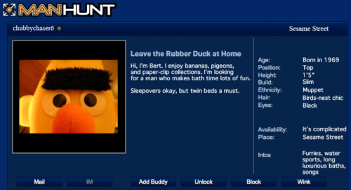 Bert and Ernie just friends? Really? Sesame Street issued this statement on its Facebook page today, in response to a petition calling for the longtime friends to marry.  Bert and Ernie are best friends. They were created to teach  preschoolers that people can be good friends with those who are very  different from themselves. Even though they are identified as male  characters and possess many human traits and characteristics (as most  Sesame Street Muppets do), they remain puppets, and do not have a  sexual orientation.  Bert could not be reached for comment.  MY WORK HERE IS DONE