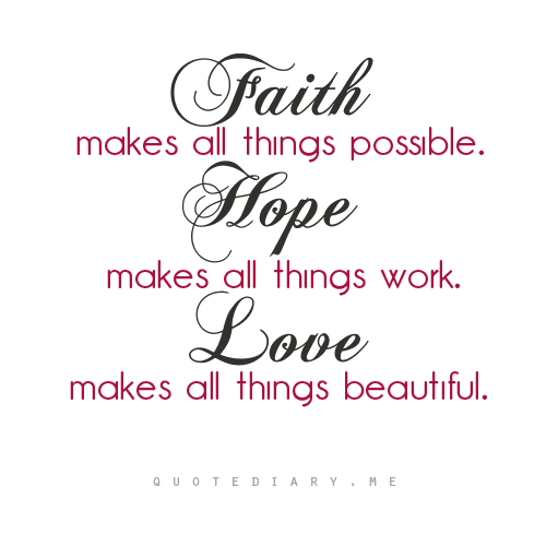 Faith, Hope and Love ~ mahalnamankitakasi:  CLICK HERE for more life, love, friendship and inspiring quotes!