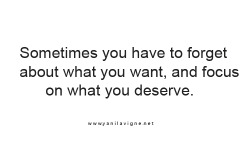 yes, i deserve better.