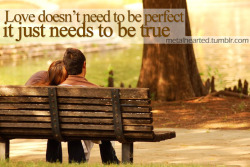 metalhearted:  Love doesn't need to be perfect, it just needs to be true :)  http://metalhearted.tumblr.com/   Posted on TumTum ♻