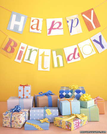 Birthday Banner Display your message in a banner made from  letters in different styles: in magazines, books, cards, and packaging.  Enlarge each character to about 9 inches using a scanner or photocopier.  Cut out; tape to card stock for a sturdy backing. Tape letters to  ribbon, and hang.