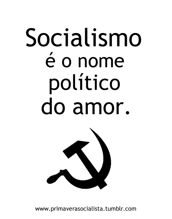 primaverasocialista:   Socialism is the political name of love.  -  Socialismo es el nombre político del amor.