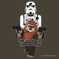 tiefighters:  The Right to Ewok Arms  - by Barry Neeson Shirt available at redbubble. folksy / twitter  Awesome!