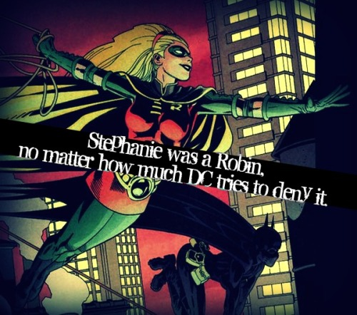 batmanconfessions:  Stephanie was a Robin, no matter how much DC tries to deny it.