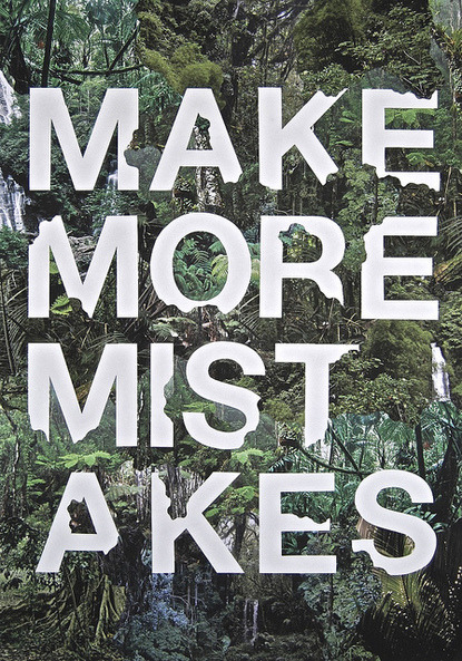 typeverything:  Typeverything.com 'Make More Mistakes' by Robert Colquhoun.