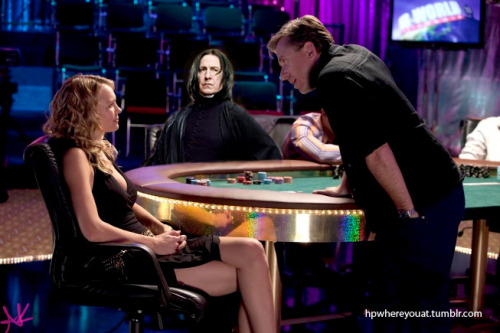 Snape where you at?  Snape: Playing poker