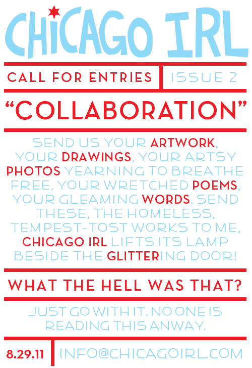 ATTN: CURRENT, FUTURE, AND PAST-PERFECT CHICAGOANS. SUBMIT TO CHICAGO IRL #2 TODAY! DEADLINE: AUGUST 29TH