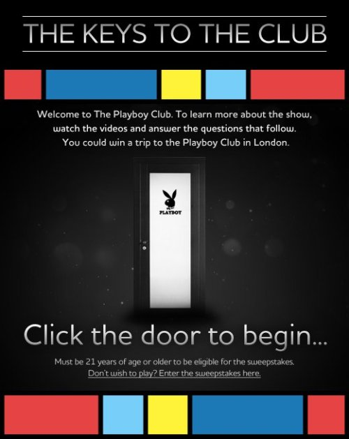 NBC's The Playboy Club - The Keys To The Club I've been working on for the past few weeks over at my real job. It's a bit of Facebook interactive. After you answer the five trivia questions (based on information given in the videos that precede each), you can enter to win a trip to The Playboy Club in London.