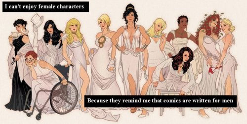 "Wow. This speaks volumes about women and comics no matter what gender wrote it. dccomicconfessions:  ""I can't enjoy female character. Because they remind me that comics are written for men."""