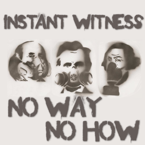 Instant Witness' first release, No Way No How. Click to download. ©2011 Big 9 Records