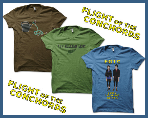 "Flight of the Conchord tees. Collect 'em all and get your FOTC tee collection into ""triple figures"" (lol) Cool Looking Idiots Watering Can Tied to a Hose (a version with added text) New Zealand Army Ah, it's such a shame that series ended. I'm still laughing now."