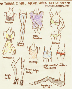 keep-calm-get-skinny:  I wear all of these things now and I'm not skinny yo'