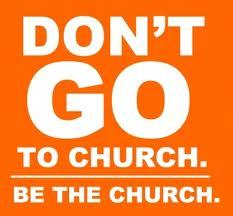 We are the church; so be the church. Don't be contented with just going to church every Sunday, sitting in your usual seat, listen to the preaching, receive the benediction and then return to your house.  The impact of God's salvation should manifest in our lives.  Take part, get yourself involved…It's a community project.