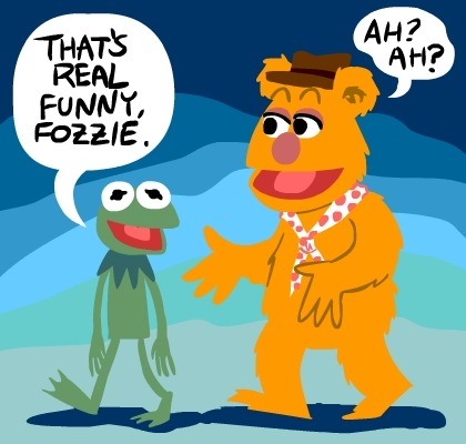 No, see, the thing about Fozzie is he has some of the funniest lines in the Muppet movies. He's a really funny guy when he's not trying.  His stand-up routine isn't funny because he's trying too hard to be something he's not.